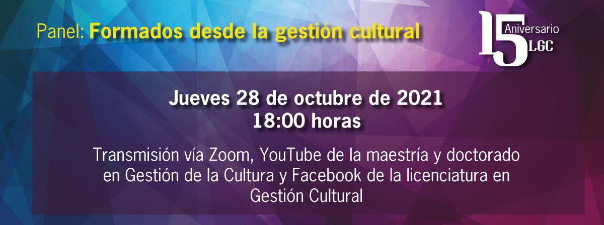 Panel: Formados desde la gestión cultural, 28 de octubre 18 horas. 15 aniversario LGC