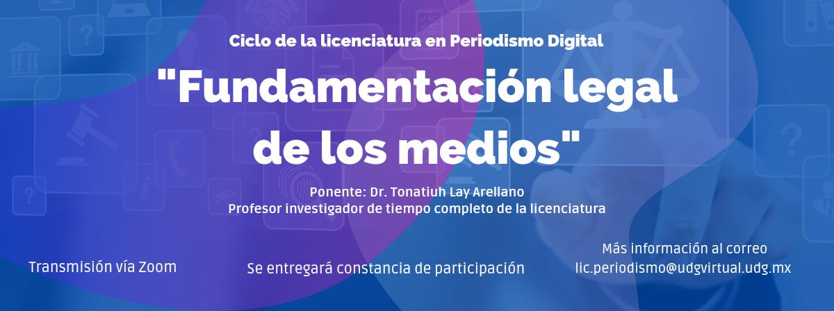 """""""Fundamentación legal de los medios"""" Licenciatura en Periodismo Digital"""