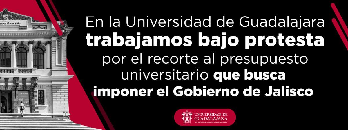 En la Universidad de Guadalajara trabajamos bajo protesta por el recorte al presupuesto universitario